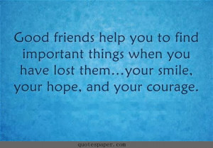 Good friend help you to find important things when you have lost them ...