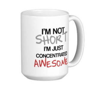 not short, I'm just concentrated awesome! Coffee Mugs