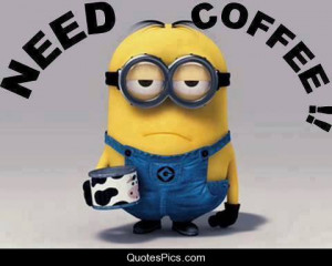 coffee despicable me minion need need coffee post navigation