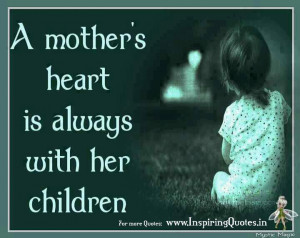 Mother's Heart Is Always With Her Children - Mother Quote