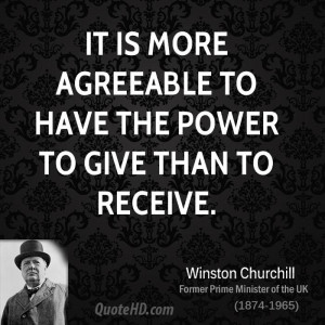 It is more agreeable to have the power to give than to receive.