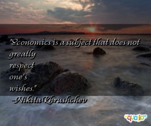 Economics is a subject that does not greatly respect one's wishes ...