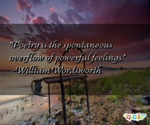 Poetry is the spontaneous overflow of powerful feelings .