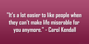 It's a lot easier to like people when they can't make life ...