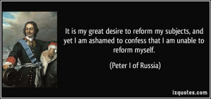 It is my great desire to reform my subjects, and yet I am ashamed to ...