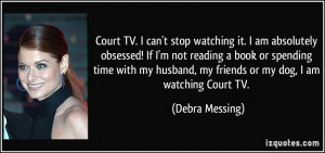 Court TV. I can't stop watching it. I am absolutely obsessed! If I'm ...