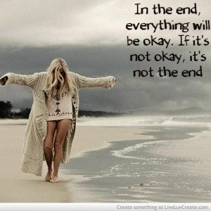 """... Be Okay. If It's Not Okay, It's Not The End """" ~ Sympathy Quote"""