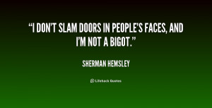 don't slam doors in people's faces, and I'm not a bigot.""