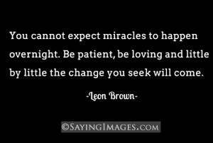 Expect Miracles To Happen Overnight: Quote About You Cannot Expect ...