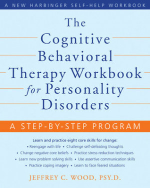 The Cognitive Behavioral Therapy Workbook for Personality Disorders: A ...