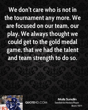 We don't care who is not in the tournament any more. We are focused on ...