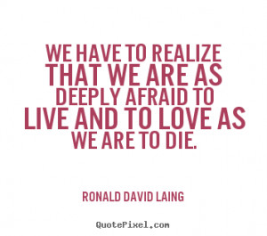 Ronald David Laing Quotes - We have to realize that we are as deeply ...