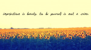 Imperfection is Beauty to be Yourself is not a Crime – Beauty Quote