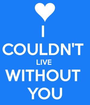 couldn-t-live-without-you.png#couldn%27t%20live%20without%20you ...