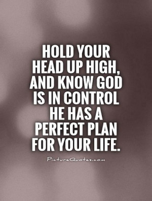 ... God is in control he has a perfect plan for your life. Picture Quote