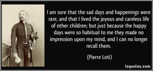 quote-i-am-sure-that-the-sad-days-and-happenings-were-rare-and-that-i ...