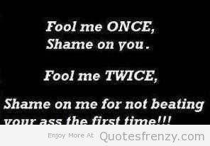 Life Inspiration Quotes Fool Me Once Shame On You