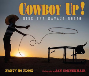 Cowboy Up! Ride the Navajo Rodeo by Nancy Bo Flood, photographs by Jan ...