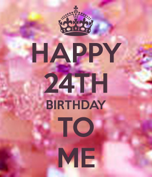 keep calm and happy 24th birthday to me