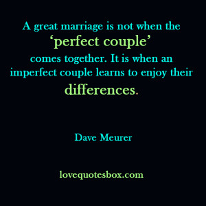great marriage is not when the 'perfect couple' comes