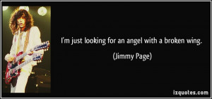 just looking for an angel with a broken wing. - Jimmy Page
