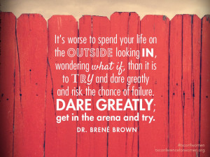 is to try and dare greatly and risk the chance of failure dare greatly ...