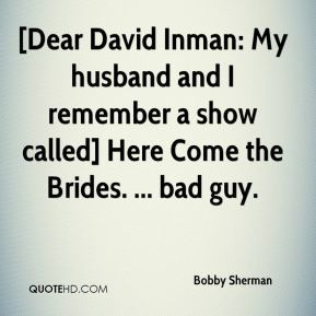 ... husband and I remember a show called] Here Come the Brides. ... bad