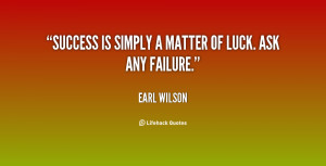 Inspiring Quote Success is simply A Matter Of Luck Ask Any Failure