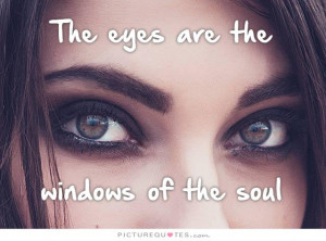 The eyes are the windows of the soul Picture Quote #1