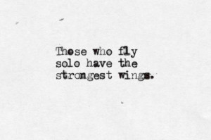 Those who fly solo have the strongest wings
