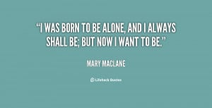 quote-Mary-MacLane-i-was-born-to-be-alone-and-24656.png