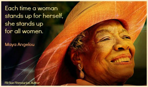 ... stands up for herself, she stands up for most women ... Maya Angelou