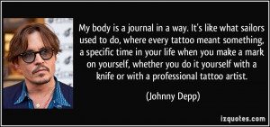 My body is a journal in a way. It's like what sailors used to do ...