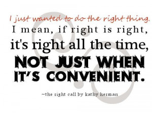 Always do the right thing and the right things will happen.