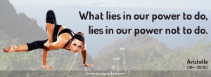 Discipline quote: What lies in our power to do, lies in our power not ...