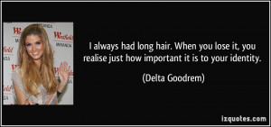 always had long hair. When you lose it, you realise just how ...