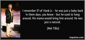 quote-i-remember-li-l-ol-hank-jr-he-was-just-a-baby-back-in-them-days ...