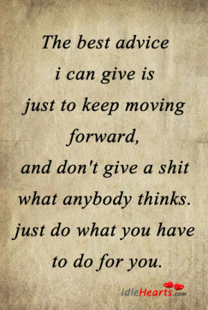 The Best Advice I Can Give Is Just To…., Advice, Best, Give, Think