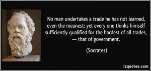 undertakes a trade he has not learned, even the meanest; yet every one ...