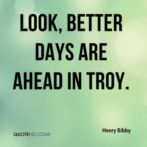 Look, better days are ahead in Troy.