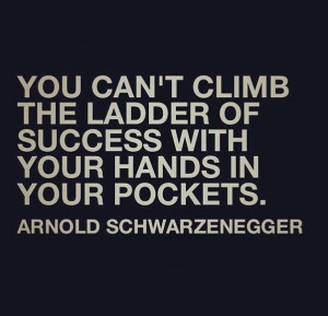 quotes quotes posts hands arnold schwarzenegger quotes ladders quotes ...