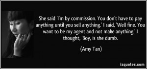 She said 'I'm by commission. You don't have to pay anything until you ...