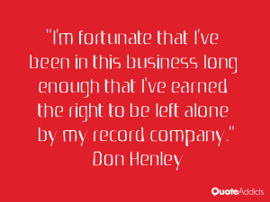 "... the right to be left alone by my record company."" — Don Henley"