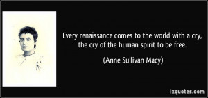 Every renaissance comes to the world with a cry, the cry of the human ...