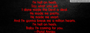 hell on heels.Say what you will.I done made the Devil a deal.He ...