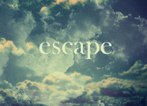 Sometimes, I feel like escape from reality for awhile. I need a break ...