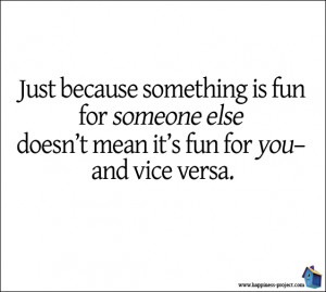 Just Because Something is Fun For Someone Else Doesn't Mean It's ...