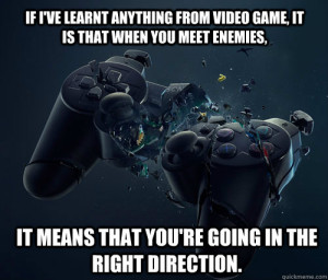 ... in the right direction. And they said video games are bad for you