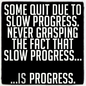 Better to be slow than still!