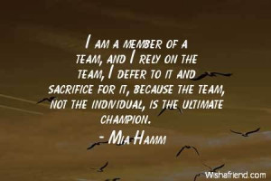 teamwork-I am a member of a team, and I rely on the team, I defer to ...
